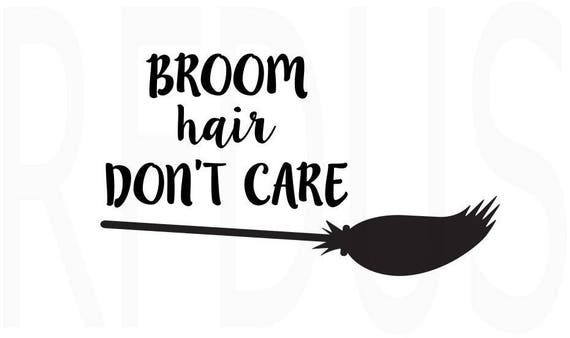 Broom Hair Dont Care Svg Easy Cricut Cutting File Don T