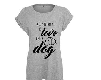 T-shirt all you need is love and a dog