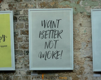 Want Better Not More! - 13 Colours - Amazing wall poster - Typography Poster
