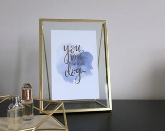 you, me and the dog | watercolour | print | wall art | foil | hand lettered | blue | rose gold | gallery wall