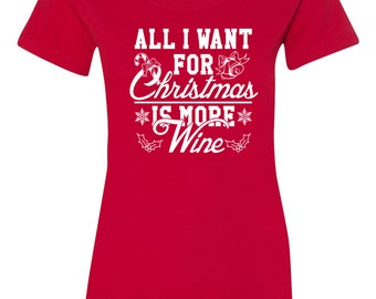 All I Want for Christmas is More Wine Junior Fit Ladies Tee Shirt 1525