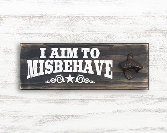 I Aim to Misbehave Wall Mount Bottle Opener