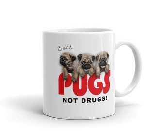 Cute Puppy Dog Quote, Baby Pugs, Not Drugs - Mug