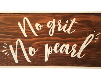 No Grit No Pearl-wood hand painted sign-motivational-farmhouse-wall decor-inspiring-hard work quote-brush calligraphy-rustic-goals-aspire