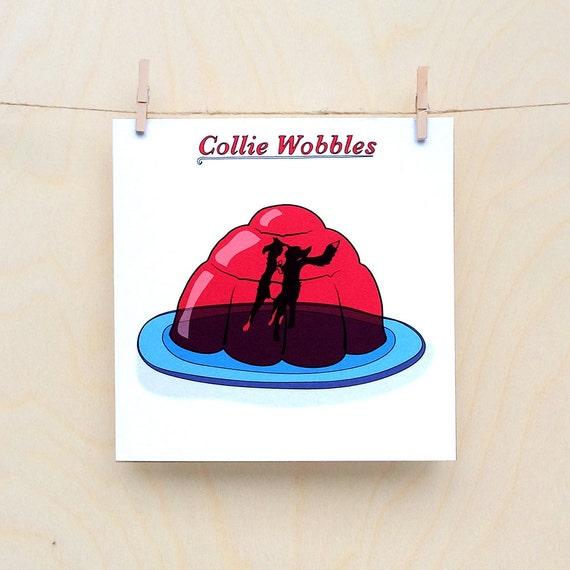 Collie Wobbles Card, Funny dog Card, Funny card, funny greetings card, funny Celebration card, funny birthday card.