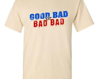 Good Bad or Bad Bad Logo T-Shirt