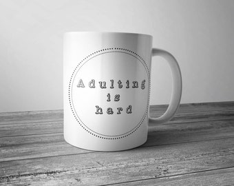 Adulting is hard mug, Funny Coffee mug gift, mug, coffee lover