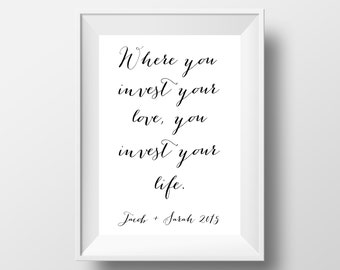Where You Invest Your Love, You Invest Your Life Custom Wedding on 8.5x11 DIGITAL ITEM - Print Yourself