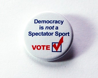 Voting Pin, Election Pin, Democracy is not a spectator sport, Pinback buttons, Lapel Pin, Election Year, Voting, US Election, Vote (5921)