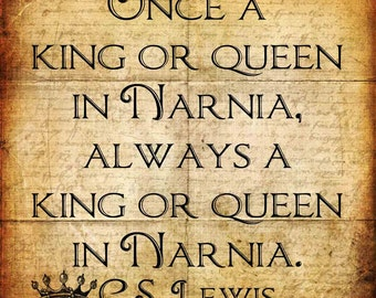 King or Queen in Narnia - CS Lewis - Quote - Chronicles of Narnia - Transfer on Canvas - Free Shipping in US