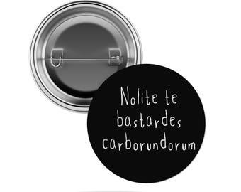 nolite te bastardes carborundorum Button - Pinback  - Pin- Glossy