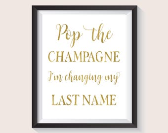 Pop the Champagne I'm changing my last name, Pop The Bubbly She's Getting A Hubby, Gold Bachelorette Party Sign, Gold Bridal Shower Sign