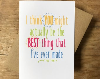 I think YOU might be the best thing that I've ever made -  greeting card for knitting sewing making crafty mum or dad