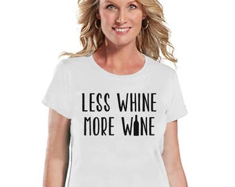 Funny Mom Shirt - Less Whine More Wine - Womens White T-shirt - Funny Ladies Shirt - Gift For Mom - Mother's Day Gift - Gift for Her