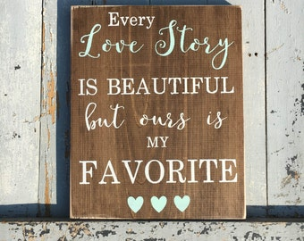 Every love story is beautiful but ours is my favorite | wedding decor | wall decor | wooden sign | handmade sign | wedding | love sign