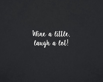 Wine A Little Laugh A Lot | Quote | Wall Decal | Removable Decor | DIY Sign 2093