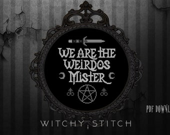 We Are The Weirdos Mister Cross Stitch Pattern ~ Wiccan, Witch, Occult, Gothic, Modern, The Craft, Movie