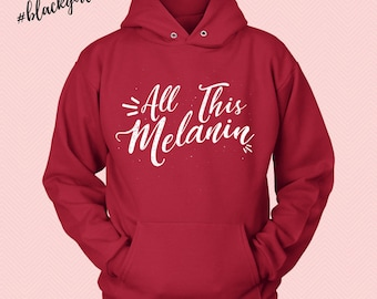 NEW! All That Melanin - Black Girl Magic -  Hooded Sweatshirt