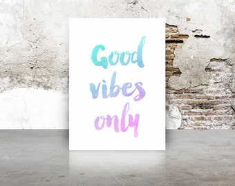 Good vibes only, A4,teal watercolor, happy quotes, A4, 8.5x11 inches, Quotes, pink, teal, watercolour,type,Wall Art Print,home Decor, Text,
