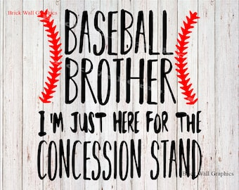 Baseball Brother svg, Baseball svg, Just here for the Concession Stand, Cut File, Cricut, Silhouette, brother svg design