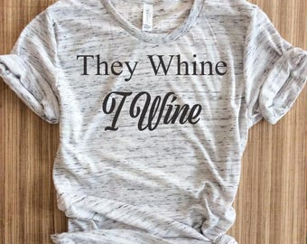 They Whine I Wine Shirt,They Whine I wine shirts,momlife shirt,mom life shirt,they whine i wine tshirt,they whine i wine tshirts,wine shirt