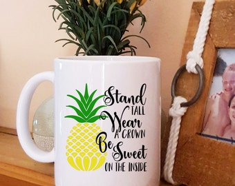 Pineapple Motivational Coffee Mug, Stand Tall, Wear a Crown, Be Sweet on the Inside