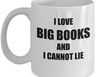 I Love Big Books and Cannot Lie Mug : Funny Ceramic Coffee or Tea Cup - Gift for Bookworms, Students, Writers