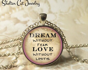 "Dream Without Fear, Love Without Limits Necklace - 1-1/4"" Circle Pendant or Key Ring - Wearable Photo Art Jewelry - Empowerment, Motivation"