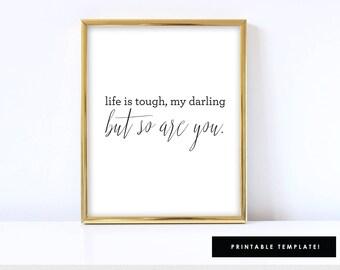 Life is tough my darling, but so are you art, tough love, tough girls, feminism, girls rule, Printable, 8x10 or 11x17 Art Sign / SKU: LNHD04