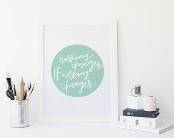 nothing changes, if nothing changes print // motivational inspirational print // black and white home decor // hand lettered print