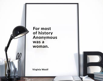 For most of history Anonymous was a woman, Virginia Woolf Quote, Virginia Woolf Print, Literary Quote, Literary Print
