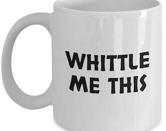 Funny Woodworker Mug - Whittling Gift Idea - Whittle Me This