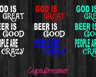 God is Great Beer is Good & People are Crazy Vinyl Decal | Laptop Decal | Yeti Decal | Car Decal | Beer Mug Decal | Gifts For Him | Beer me