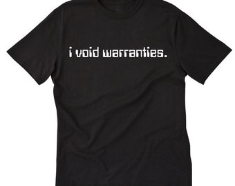 I Void Warranties T-shirt Geek Nerd Computer Gamer Tee Shirt
