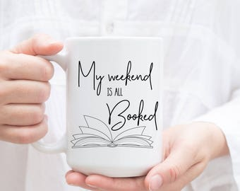 My Weekend is all Booked coffee mug. Book Lover Gift for Readers, Bookworm for her, Book worm mug.