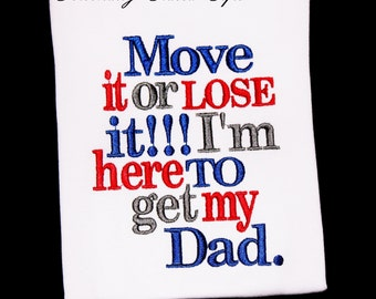Military Welcome Home Daddy Move it or Lose it I am Here to Get My Dad Custom Embroidered Shirt or Bodysuit Army-Marines-Air Force-Navy