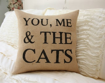 Burlap Pillow / You, Me & The Cats / Cat Pillow / Cat Lover Pillow
