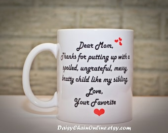 Mothers Day Gift Coffee Mugs, Gift for Moms, Coffee Mug, Thanks for putting up with a spoiled...Funny Mug For Mom, Original Dear Mom Mug Cup