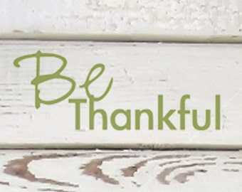Vinyl Wall Decal - Be Thankful - Many Color Choices