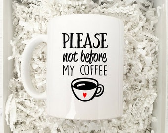 Please not before my coffee / Coffee Mug Gift / Funny Coffee Mug / Coffee Lover Mug / Gift for Coffee Lover / Coffee Cup / Coffee Obsessed