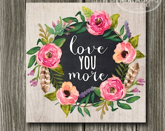 Printable Wreath Art 8 x 8 - Love You More - Home Decor Quote Poster Rustic Boho Floral Art