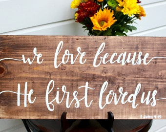 We Love Because He First Loved Us | 1 John 4:19 | Wooden Sign | Scripture | Bible Verse
