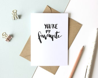 Valentines card 'you're my favourite' - anniversary card / valentines card / hand lettered card / brush lettered card / romantic card