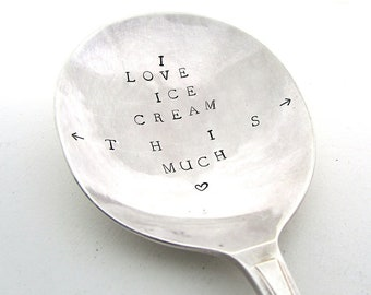 I Love Ice Cream This Much, Large Serving Spoon, Handstamped Vintage Cutlery