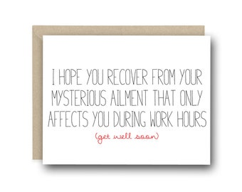 Funny Get Well Greeting Card - I hope you recover from your mysterious ailment that only affects you during work hours. (get well soon)