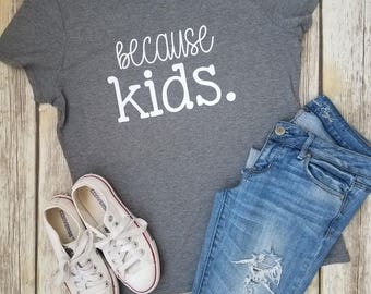 Because kids. graphic tee
