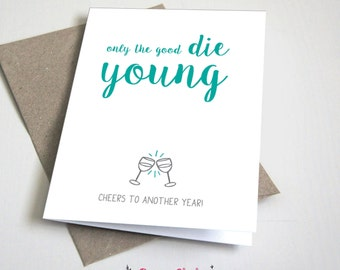 Only the good die young congrats to another year / Funny / Birthday Card / Teal and Grey / 5x7 Folded Card – Printable DIY, Instant Download