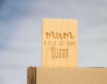 Wooden Bookmark - MUM A Title Just Above Queen - Laser Cut - Quote Bookmark - Mothers Day Gift - Wood Bookmark