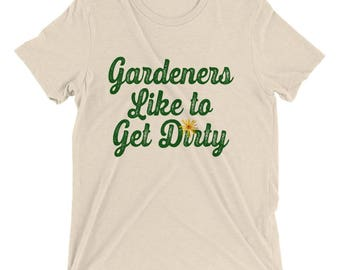 Gardeners Like to Get Dirty Short sleeve t-shirt