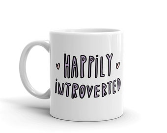 Introvert mug   11 ounce Coffee Mug   funny gift   introverted mug   introvert gift   happily introverted   introverts unite   white mug